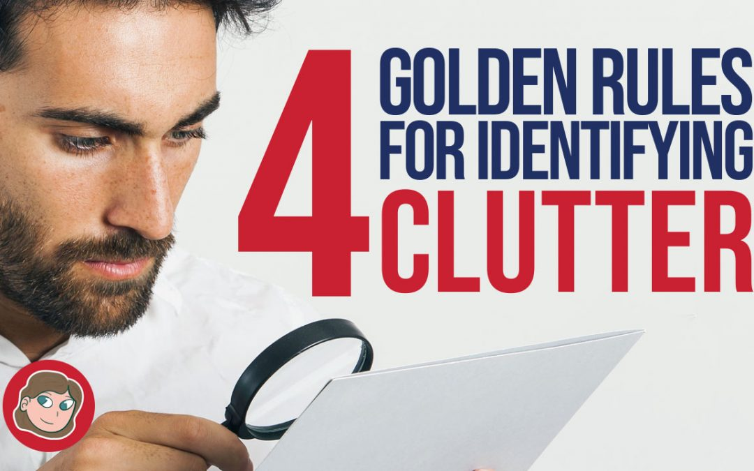Four Golden Rules for Identifying Clutter