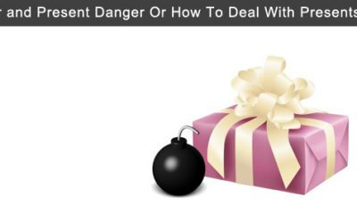 A Clear and Present Danger Or How To Deal With Presents