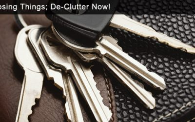 Stop Losing Things; De-Clutter Now!