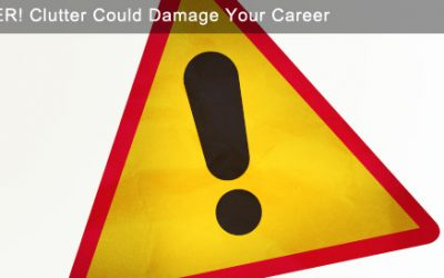 Danger: Clutter Could Damage Your Career!